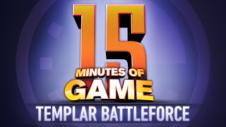 15 Minutes of Game - Templar Battleforce