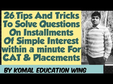 26.Tricks To Solve Installments Questions Of Simple Interest || For CAT & Placements