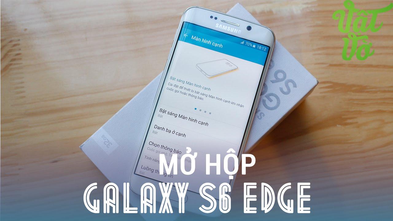 [Review dạo] Mở hộp Galaxy S6 Edge chính hãng được quay review bằng Galaxy S6