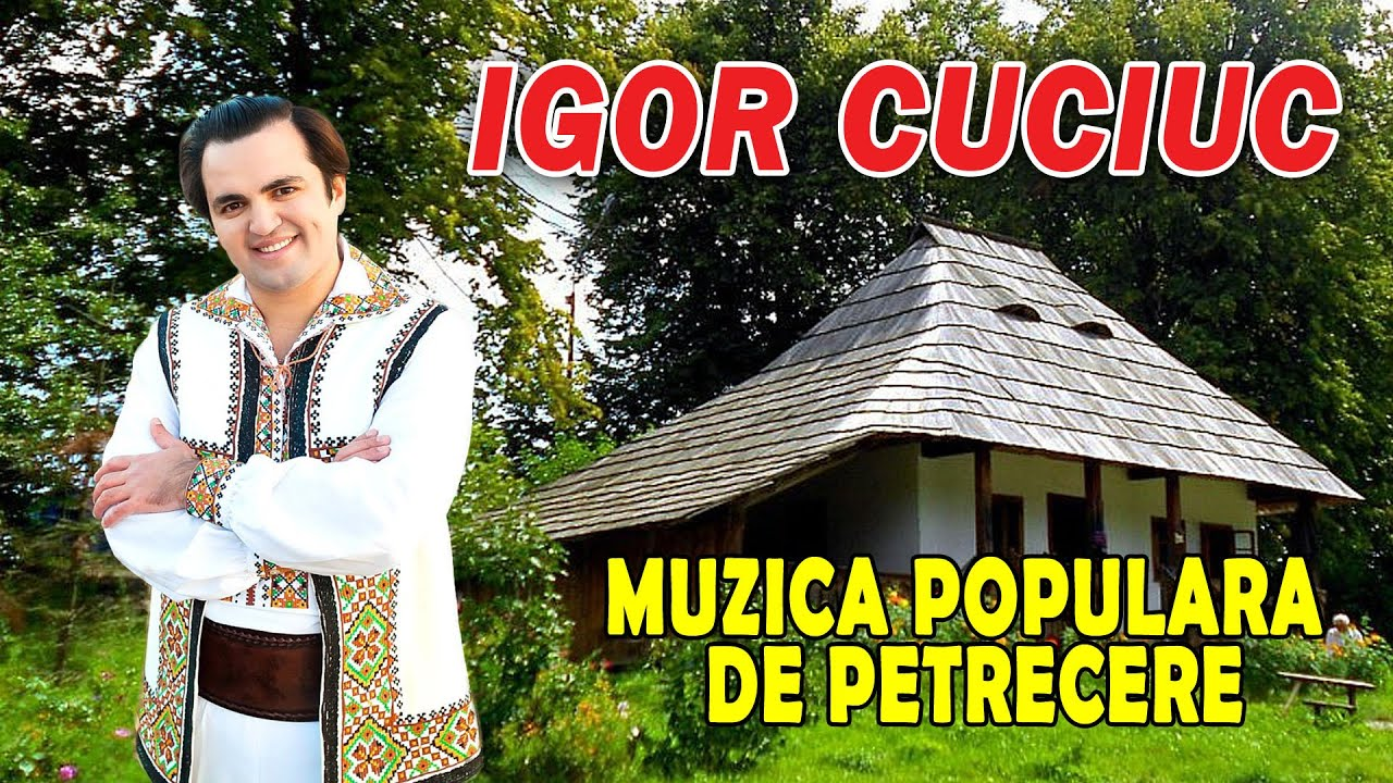 Igor Cuciuc Muzica Populara De Petrecere Youtube