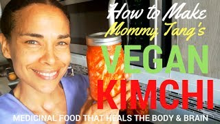 How To Make Mommy Tang's Vegan Kimchi Healing Fermented Food