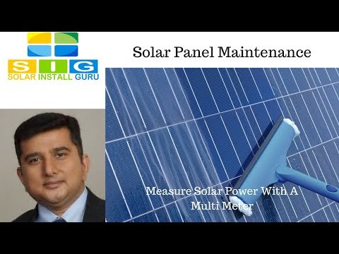 Solar Panel Maintenance: Measure Solar Power With A Multi Meter