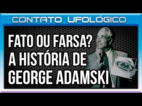 47 - Fato ou Farsa? A História de George Adamski