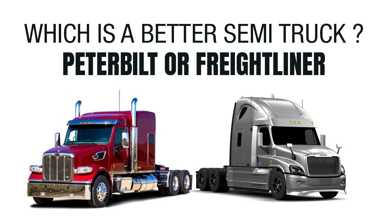 WHICH IS A BETTER SEMI TRUCK ? PETERBILT OR FREIGHTLINER
