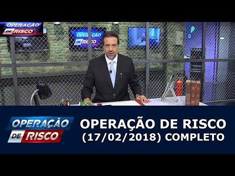 Operação De Risco  (17/02/18) | Completo