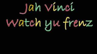 Jah Vinci watch yu frenz