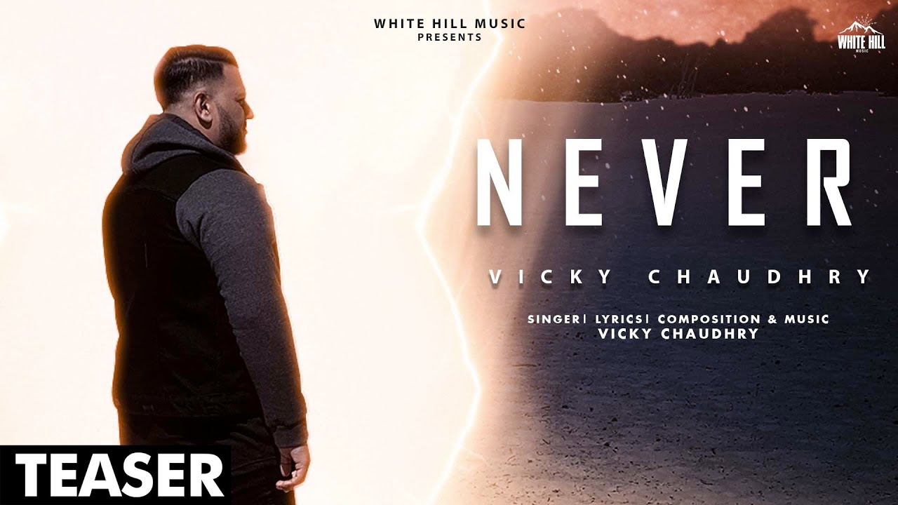 Never (Teaser)   Vicky Chaudhry   Rel. on 13 July   White Hill Music