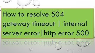 How to Resolve 504 Gateway Time Out Very Quickly | Internal Server Error In this video we are going to show you,how to resolve 504 gateway time out very quickly. this is a common problem 504 gateway time out. it may happen with ...