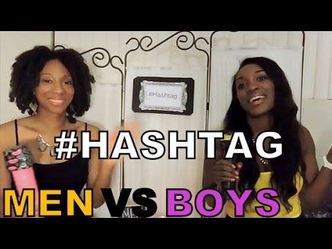 #HASHTAG MEN VS. BOYS