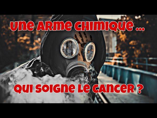 Une arme chimique ... qui soigne le cancer ? Chimie ! Pour le meilleur et pour le pire.