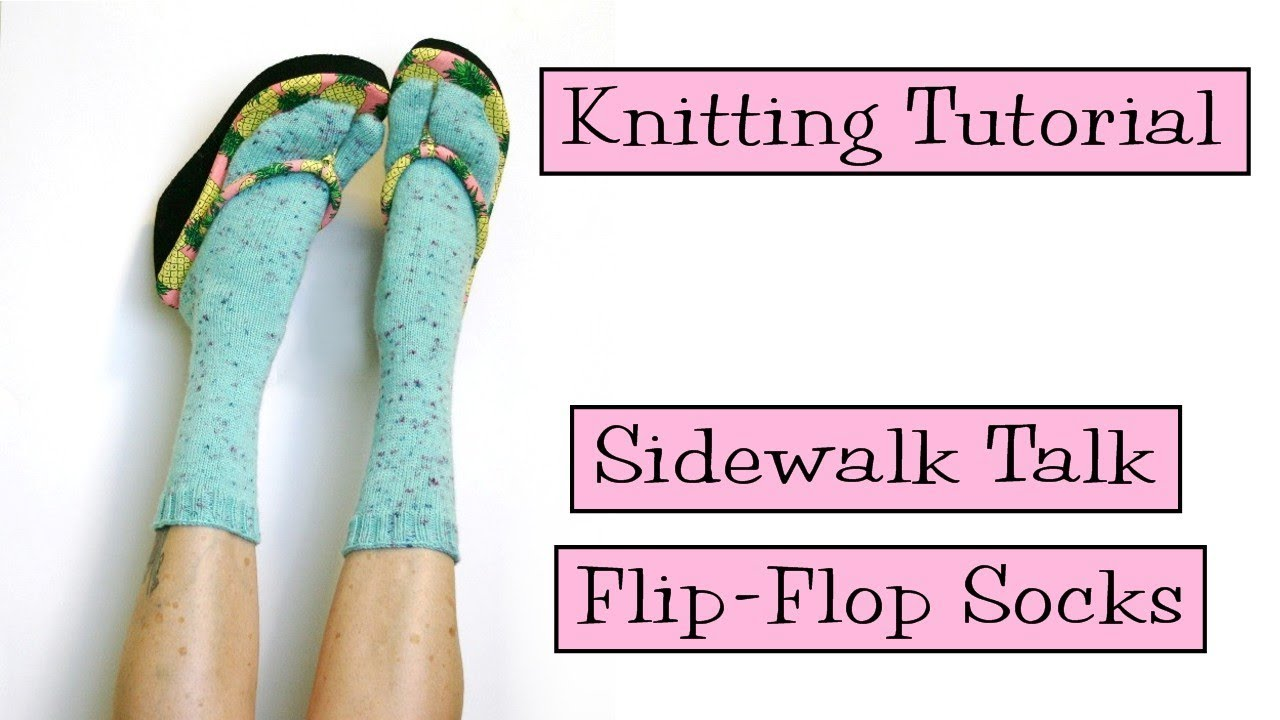 77cd1e6c06e8e7 Knitting Tutorial - Sidewalk Talk Flip-Flop Socks - YouTube