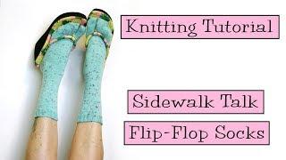 Knitting Tutorial - Sidewalk Talk Flip-Flop Socks