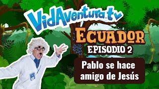 Episodio 2 Ecuador – Pablo se hace amigo de Jesús