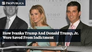 How Ivanka Trump and Donald Trump, Jr. Were Saved From Indictment