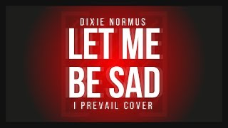 I Prevail - Let Me Be Sad (Cover)