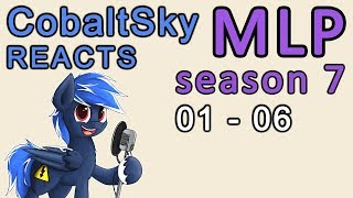 CobaltSky Reacts: MLP:FiM Season 7 Episodes 01 - 06