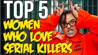 Top 5 Women Who Love Serial Killers // Dark 5 | Snarled