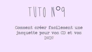 [Tuto n°9] - Comment créer facilement une jaquette pour vos CD et DVD? | Les Conseils d'Isa
