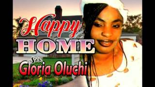 Sis. Gloria Oluchi Happy Home - Latest 2016 Nigerian Gospel Music.mp3