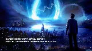 Gareth Emery feat. Gavin Beach - Eye Of The Storm (Deepshoutz Bootleg) [HQ Free]