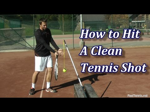 How To Hit A Clean Tennis Shot