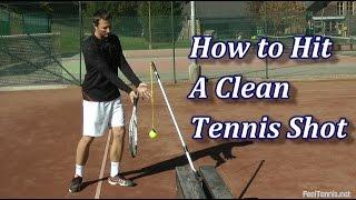 How To Hit A Clęan Tennis Shot