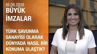 Türk savunma sanayisi hakkında merak edilen her şey - Büyük İmzalar 16.06.2019 Pazar