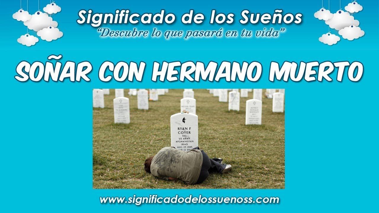 Soñar Con Hermano Muerto Qué Significa Soñar Con Hermano Muerto Youtube