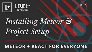 Meteor & React For Everyone #1- Installing Meteor & Project Setup
