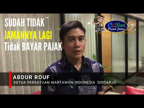 ABDUR ROUF (PWI SIDOARJO): SUDAH TIDAK JAMANNYA LAGI KITA TIDAK MEMBAYAR PAJAK