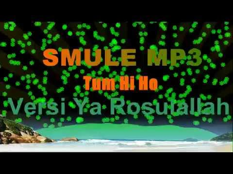 Download Smule  Mp3 ~Tum Hi Ho ~ Versi Sholawat Nabi