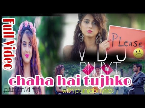 chaha-hai-tujhko--official-video(with-punjabi-lyrics)-mashup|-vdj-rnjyt-|mann|-latest-2017