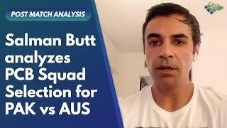 Salman Butt Analysis On PCB Squad Selection for Pak vs Aus | Salman Butt