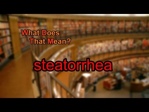 What does steatorrhea mean?