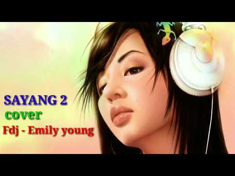 SAYANG 2 - COVER BY - FDJ EMILY YOUNG