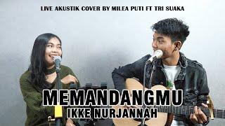 Download Mp3 Memandangmu Ikke Nurjanah  Lirik  | Milea Puti Feat. Tri Suaka Live Acoustic Cov