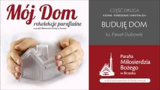 """Rekolekcje Wielkopostne """"MÓJ DOM"""" Cz. 2 z 5 """"BUDUJĘ DOM""""- kazanie  ks. Paweł Dubowik"""