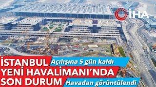 Gambar cover İstanbul Yeni Havalimanı Açılışına 5 Gün Kala Havadan Görüntülendi