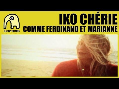 IKO CHÉRIE - Comme Ferdinand Et Marianne [Official]