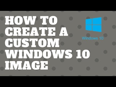 How To Create A Custom Windows 10 Image
