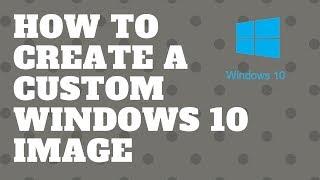So Erstellen Sie Eine angepasste Windows-10-Image