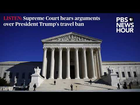 LISTEN: Supreme Court hears arguments over Trump's travel ban