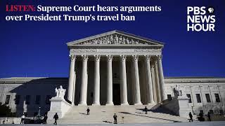 LISTEN: Supreme Court hears arguments over Trump's travel ban