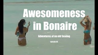 Awesomeness in Bonaire.  Adventures of an old Seadog, ep69