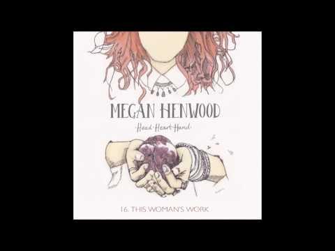 16. Megan Henwood - This Woman's Work (Kate Bush cover)