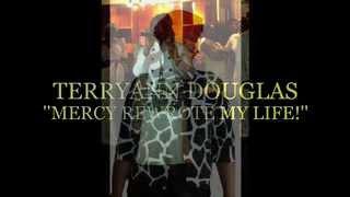 Terry Ann Douglas Mercy Rewrote My Life!