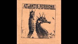 Various - Atlantis Sessions & The Deadly Art Of All Day Brainstorming (Compilation)