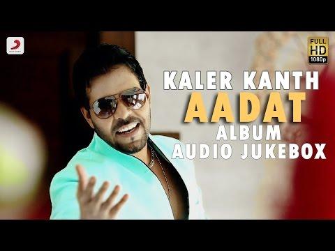 Kaler Kanth  Aadat  Album Jukebox