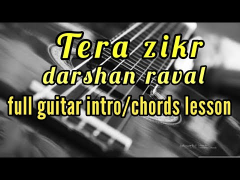 Tera Zikr / Darshan Raval / Full Guitar Easy Intro And Chords Lesson