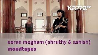Moodtapes - Eeran Megham - Shruthy & Ashish - Kappa TV